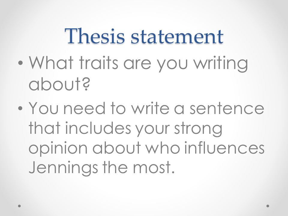 Thesis statement What traits are you writing about? You need to write a sentence that includes your strong opinion about who influences Jennings the m