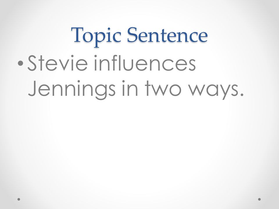 Topic Sentence Stevie influences Jennings in two ways.