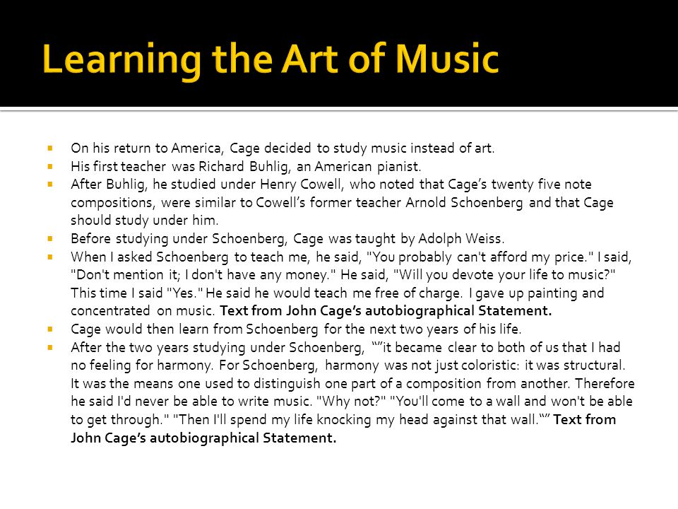  On his return to America, Cage decided to study music instead of art.