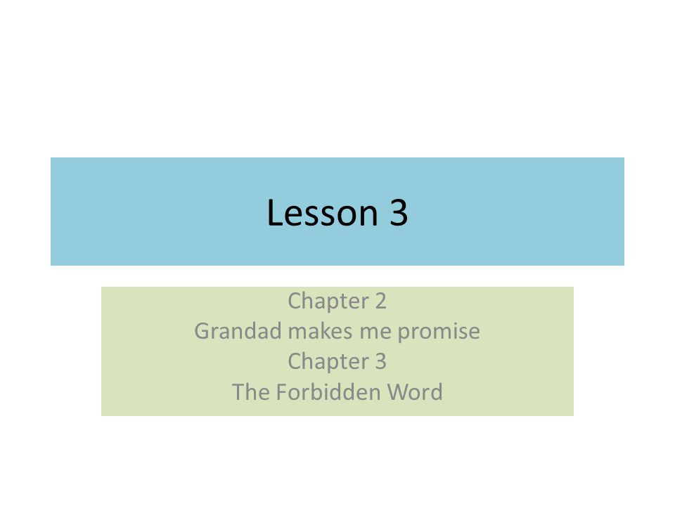Lesson 3 Chapter 2 Grandad makes me promise Chapter 3 The Forbidden Word