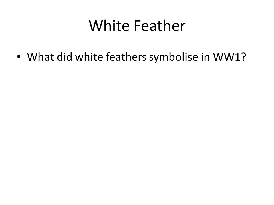 What did white feathers symbolise in WW1?
