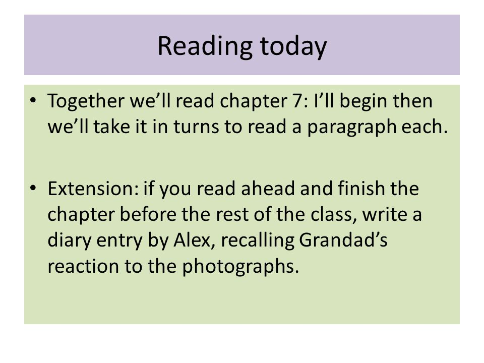 Reading today Together we'll read chapter 7: I'll begin then we'll take it in turns to read a paragraph each.