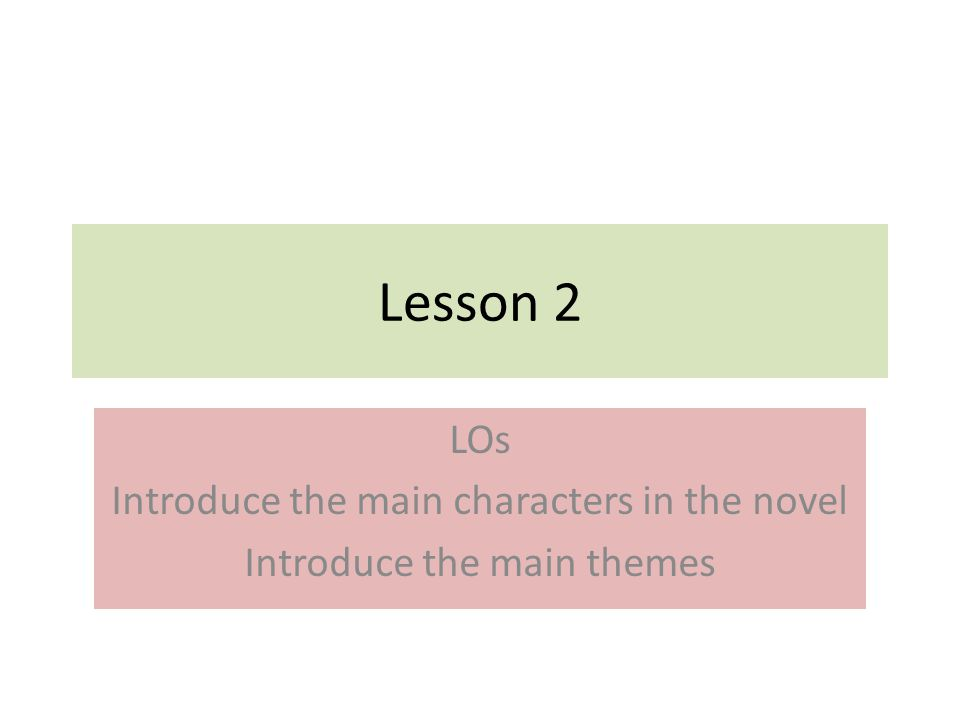 Lesson 2 LOs Introduce the main characters in the novel Introduce the main themes