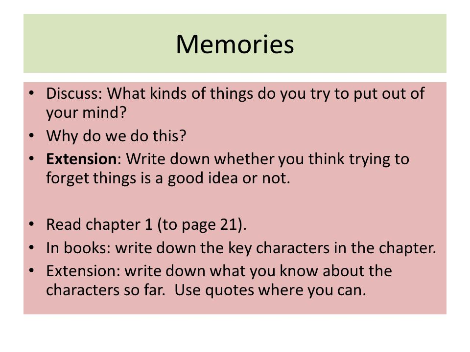 Memories Discuss: What kinds of things do you try to put out of your mind.