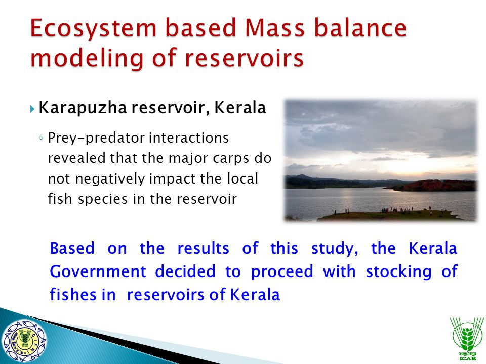  Karapuzha reservoir, Kerala ◦ Prey-predator interactions revealed that the major carps do not negatively impact the local fish species in the reserv