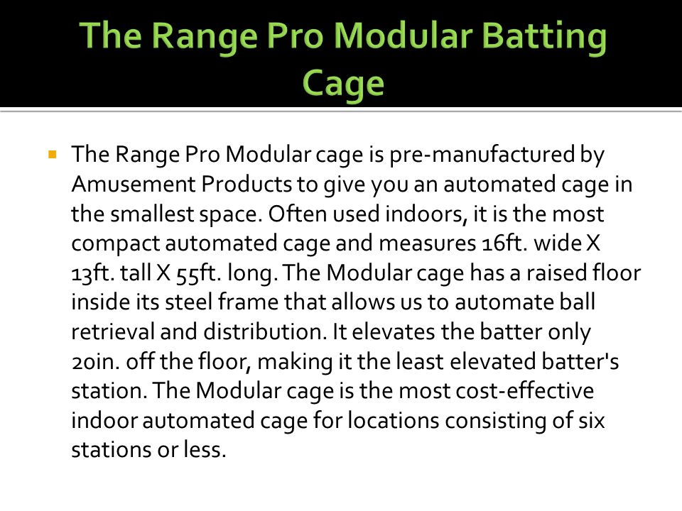  The Range Pro Modular cage is pre-manufactured by Amusement Products to give you an automated cage in the smallest space.