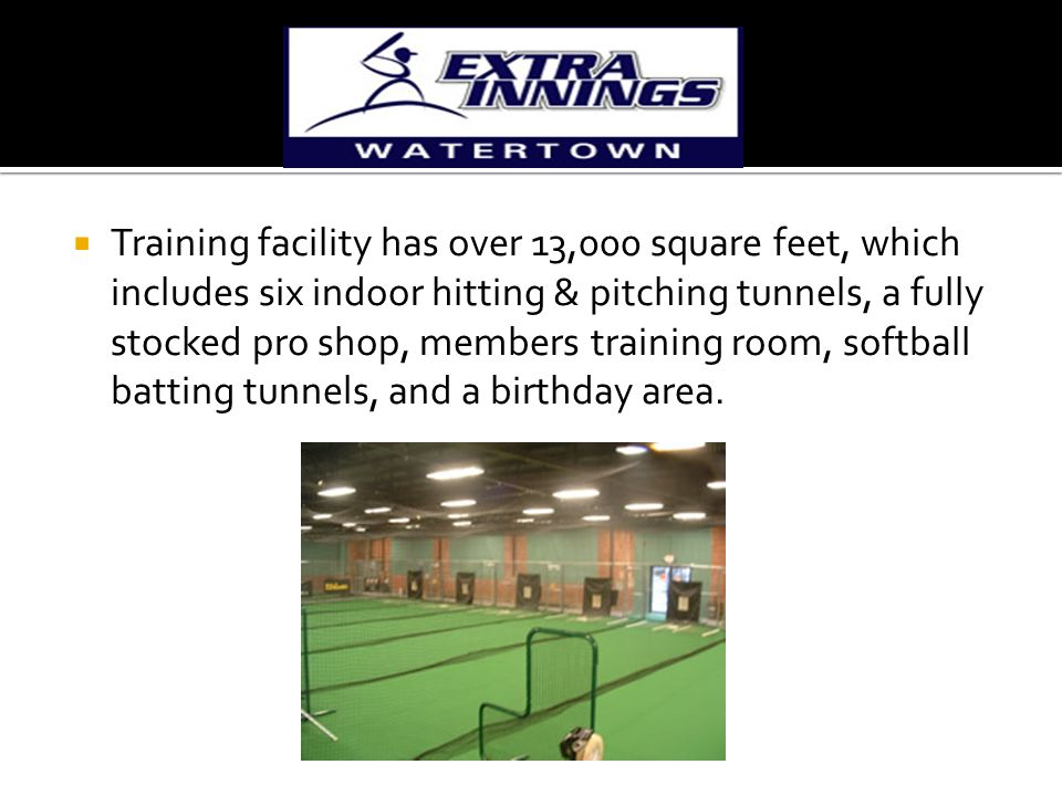  Training facility has over 13,000 square feet, which includes six indoor hitting & pitching tunnels, a fully stocked pro shop, members training room, softball batting tunnels, and a birthday area.