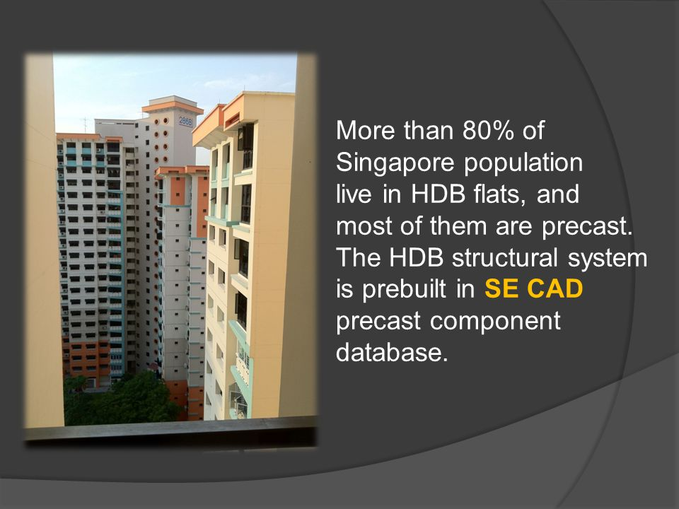 More than 80% of Singapore population live in HDB flats, and most of them are precast.