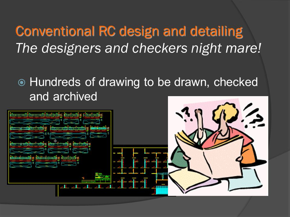 Conventional RC design and detailing Conventional RC design and detailing The designers and checkers night mare.