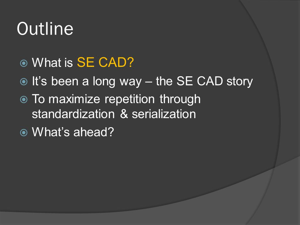 Outline  What is SE CAD.