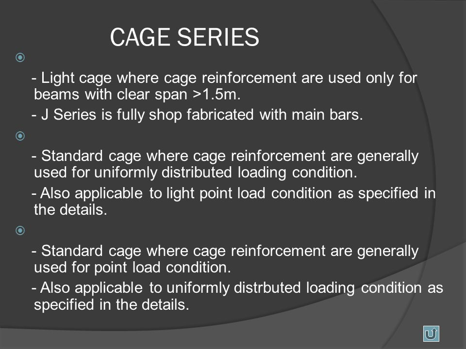 CAGE SERIES  J Series - Light cage where cage reinforcement are used only for beams with clear span >1.5m.