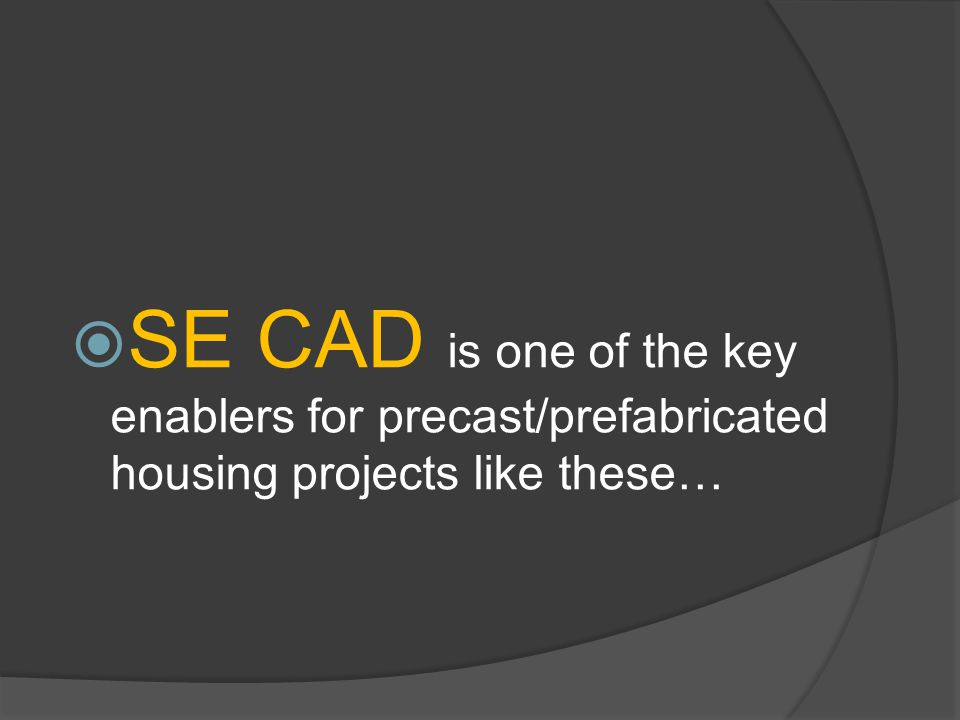  SE CAD is one of the key enablers for precast/prefabricated housing projects like these…