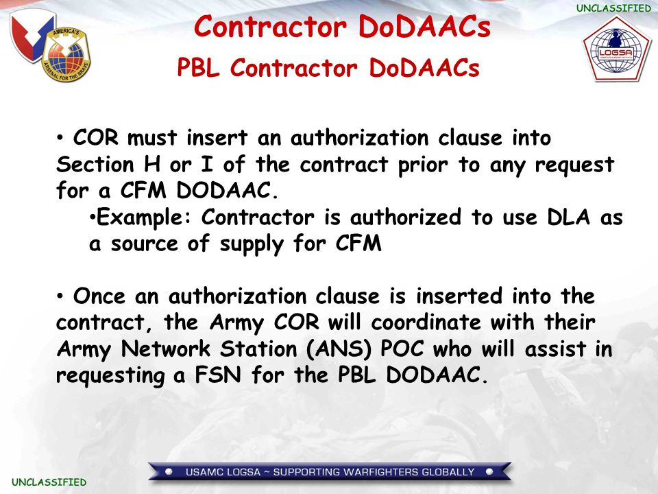 Contractor DoDAACs COR must insert an authorization clause into Section H or I of the contract prior to any request for a CFM DODAAC. Example: Contrac