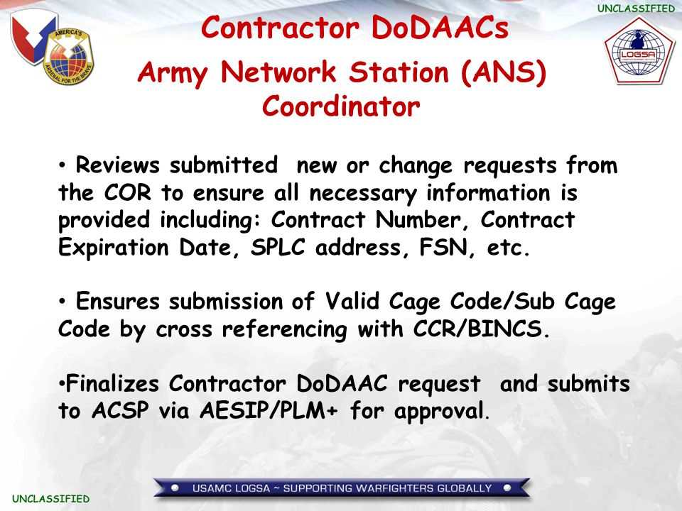 Contractor DoDAACs Army Network Station (ANS) Coordinator Reviews submitted new or change requests from the COR to ensure all necessary information is