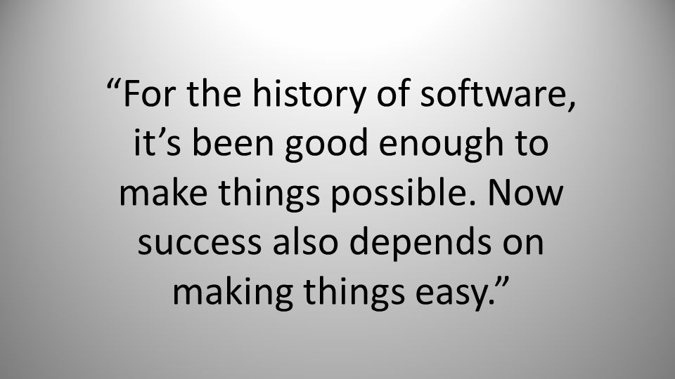 For the history of software, it's been good enough to make things possible.
