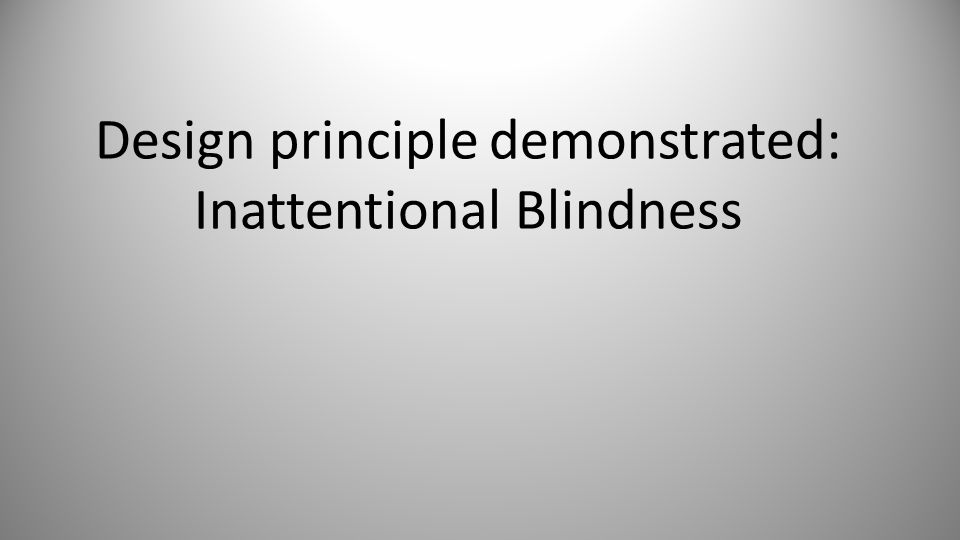 Design principle demonstrated: Inattentional Blindness