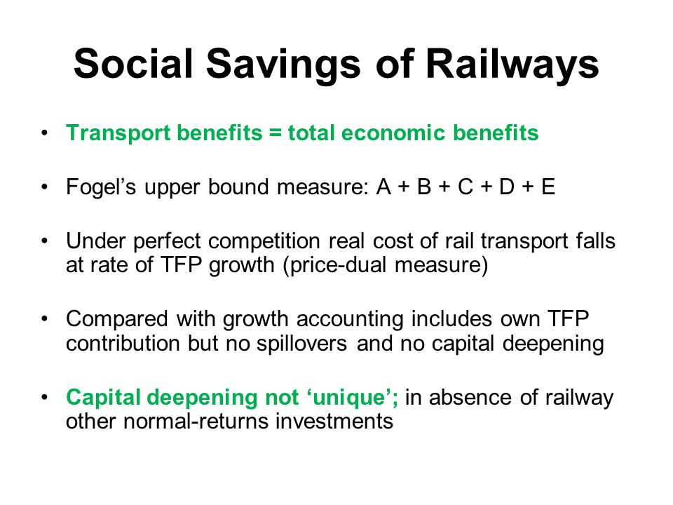 Social Savings of Railways Transport benefits = total economic benefits Fogel's upper bound measure: A + B + C + D + E Under perfect competition real