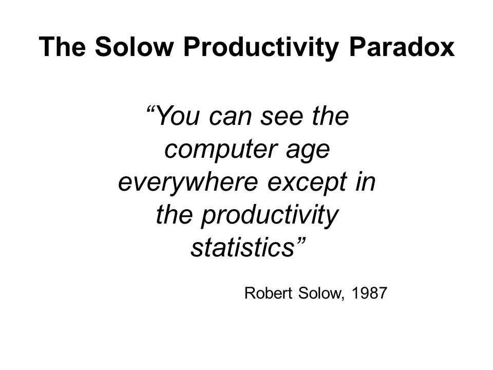 Solow Paradox Revisited Even before the mid-1990s ICT had a much bigger impact than steam or electricity The Solow paradox was based on unrealistic expectations…initially new technologies have a small weight in the economy The growth potential of GPTs has been realised more quickly over time