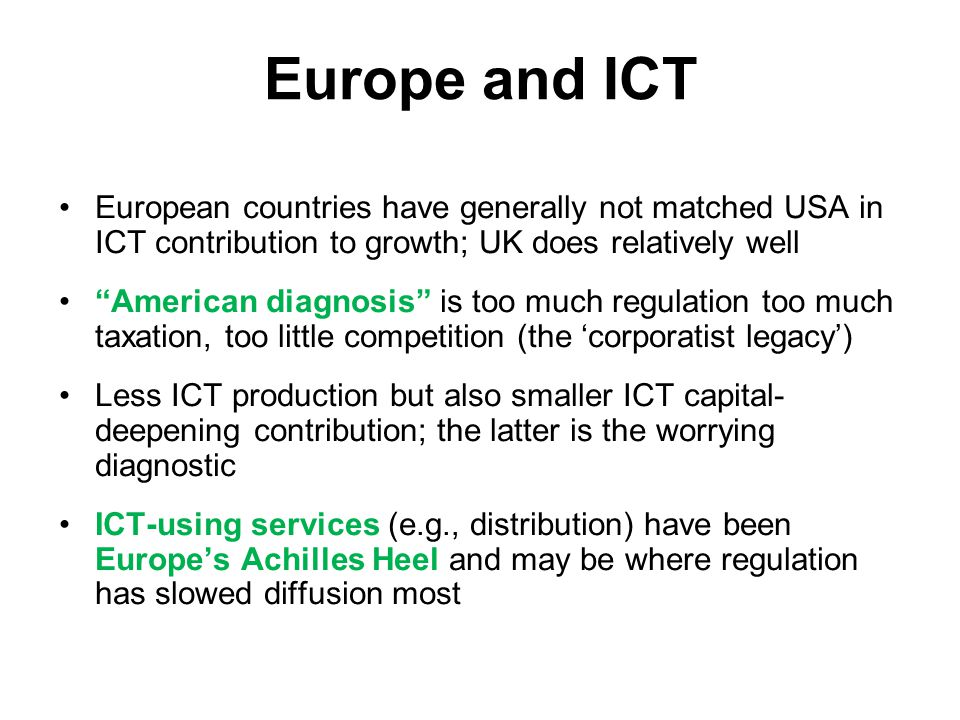 "Europe and ICT European countries have generally not matched USA in ICT contribution to growth; UK does relatively well ""American diagnosis"" is too mu"
