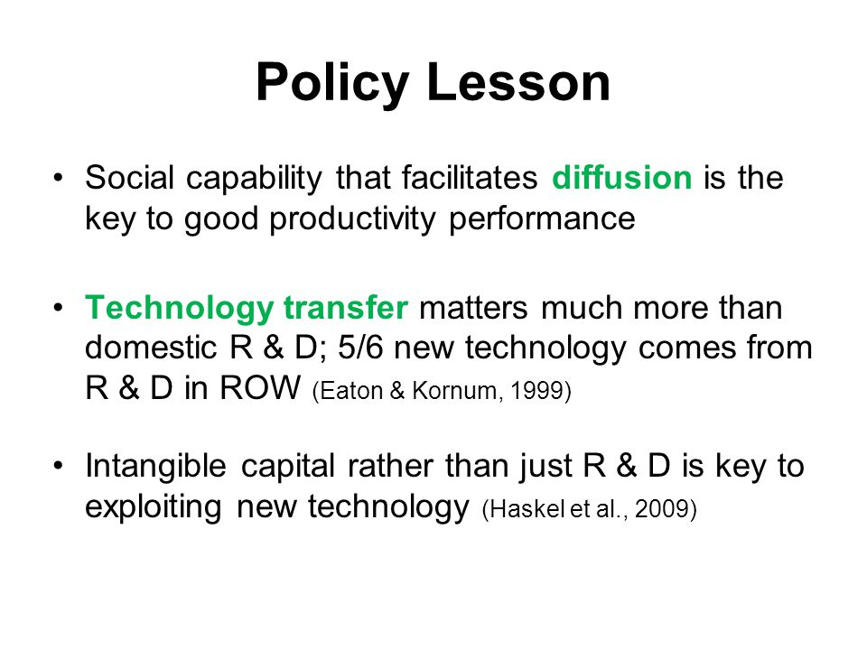 Policy Lesson Social capability that facilitates diffusion is the key to good productivity performance Technology transfer matters much more than dome