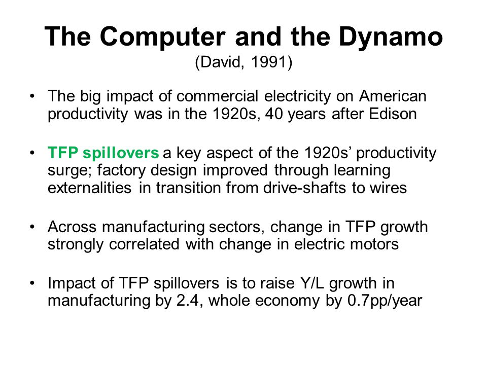 Contributions to US Labor Productivity Growth (Crafts, 2002; Oliner et al., 2007) ElectricityICT 1899-19190.401973-19950.74 1919-19290.98 (0.28)1995-20061.45