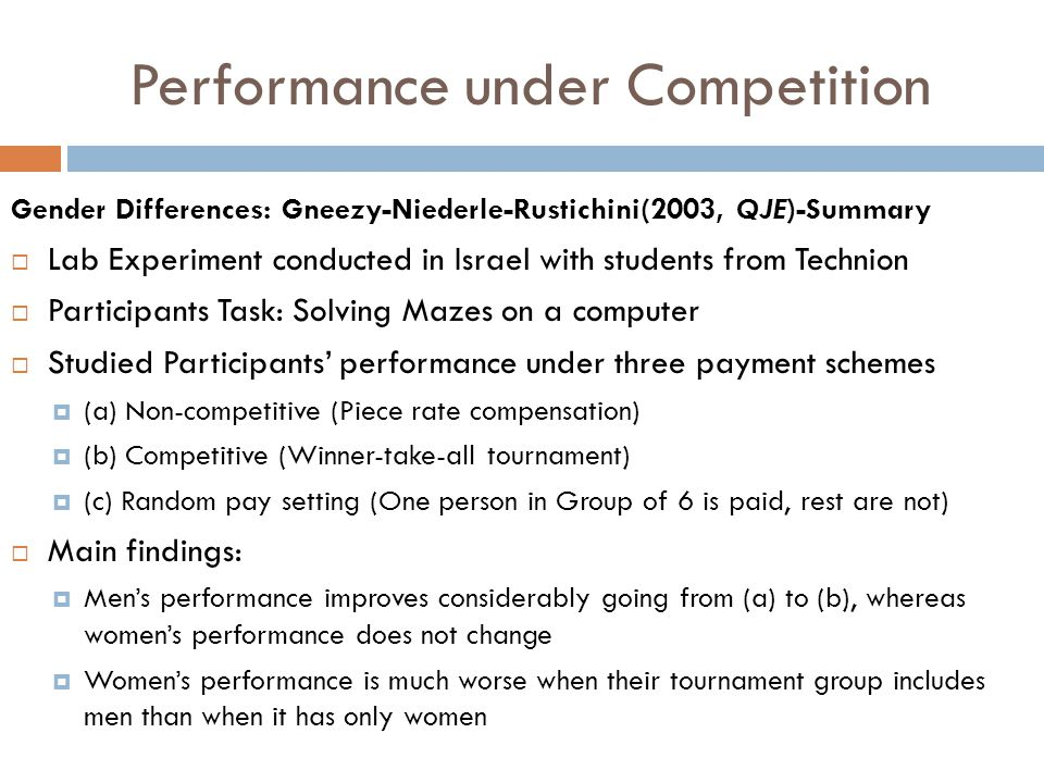 Performance under Competition Gender Differences: Gneezy-Niederle-Rustichini(2003, QJE)-Summary  Lab Experiment conducted in Israel with students fro