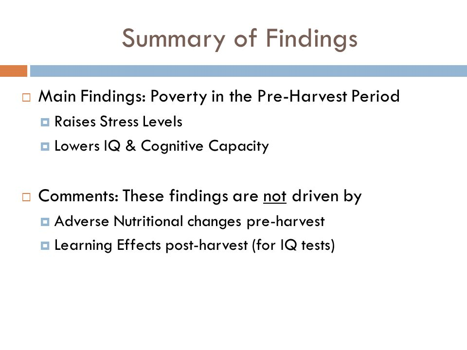 Summary of Findings  Main Findings: Poverty in the Pre-Harvest Period  Raises Stress Levels  Lowers IQ & Cognitive Capacity  Comments: These findi