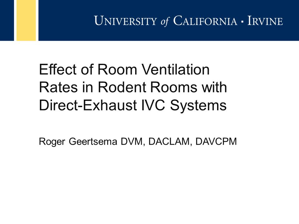 Effect of Room Ventilation Rates in Rodent Rooms with Direct-Exhaust IVC Systems Roger Geertsema DVM, DACLAM, DAVCPM