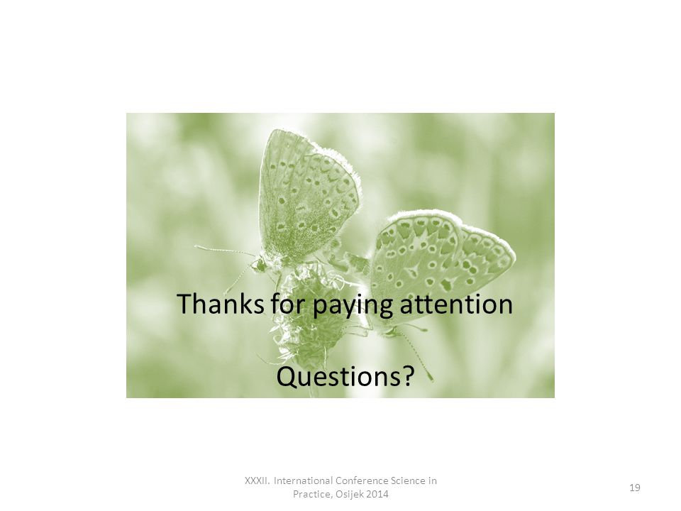 XXXII. International Conference Science in Practice, Osijek 2014 19 Thanks for paying attention Questions?