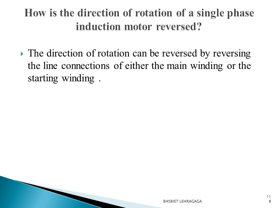  The direction of rotation can be reversed by reversing the line connections of either the main winding or the starting winding. 118 BHSBIET LEHRAGAG