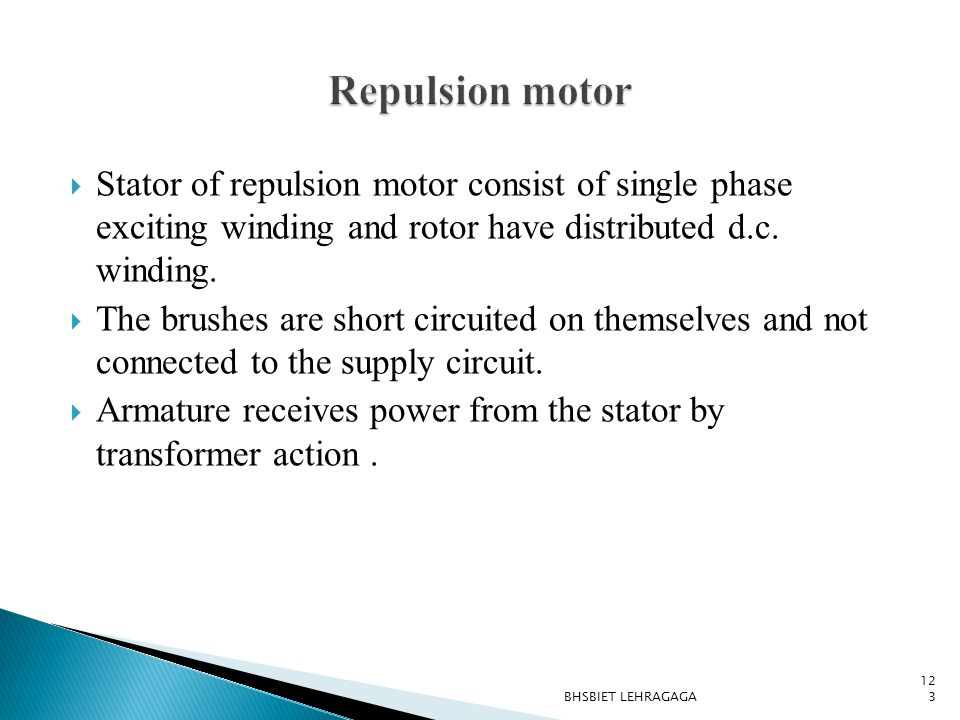  Stator of repulsion motor consist of single phase exciting winding and rotor have distributed d.c. winding.  The brushes are short circuited on the