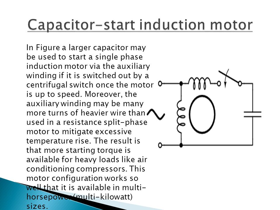 In Figure a larger capacitor may be used to start a single phase induction motor via the auxiliary winding if it is switched out by a centrifugal swit