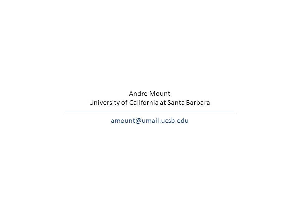 Andre Mount University of California at Santa Barbara amount@umail.ucsb.edu