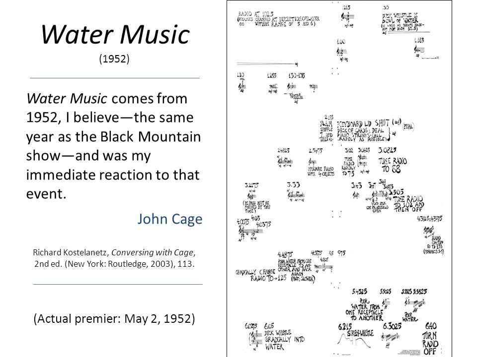 Water Music comes from 1952, I believe—the same year as the Black Mountain show—and was my immediate reaction to that event.