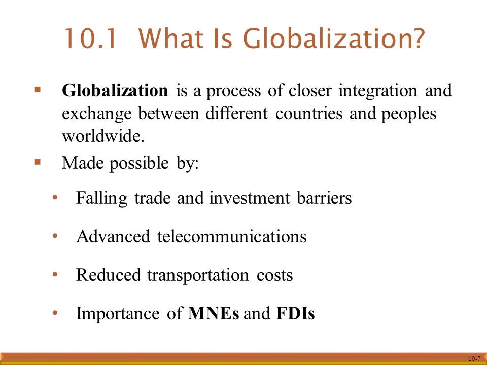 10-7  Globalization is a process of closer integration and exchange between different countries and peoples worldwide.