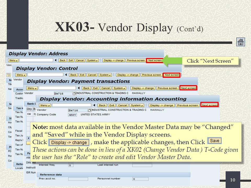 """XK03- Vendor Display (Cont'd) 10 Click """"Next Screen"""" Note: most data available in the Vendor Master Data may be """"Changed"""" and """"Saved"""" while in the Ven"""