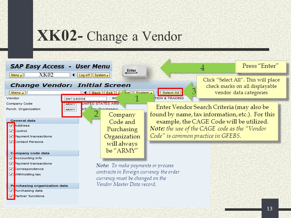 XK02- Change a Vendor XK02 1 1 Enter Vendor Search Criteria (may also be found by name, tax information, etc.). For this example, the CAGE Code will b