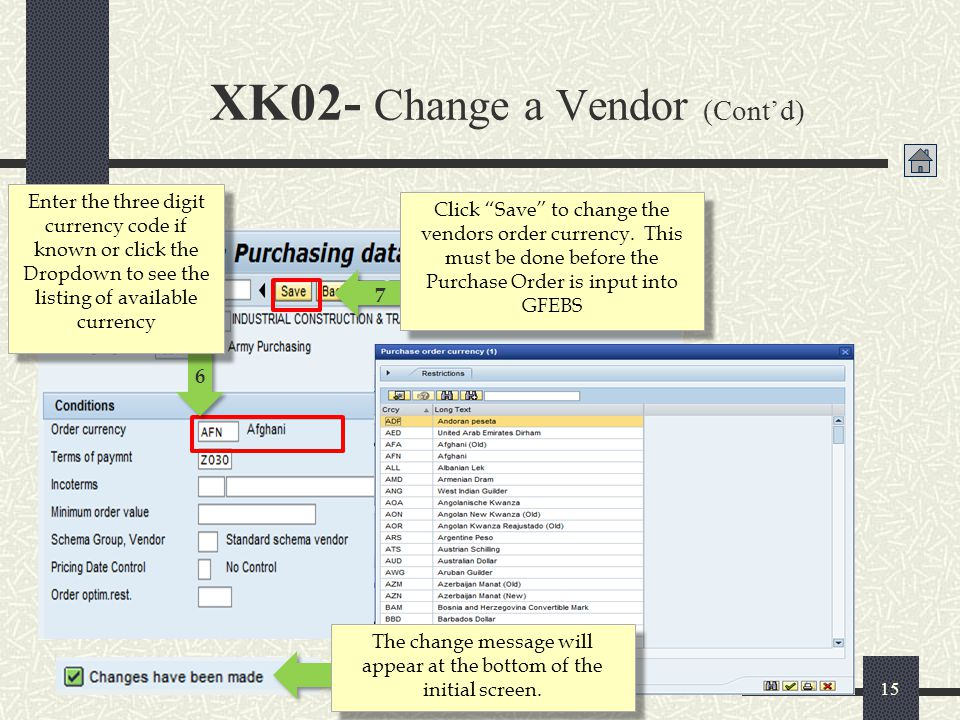 XK02- Change a Vendor (Cont'd) 15 6 Enter the three digit currency code if known or click the Dropdown to see the listing of available currency 7 Clic