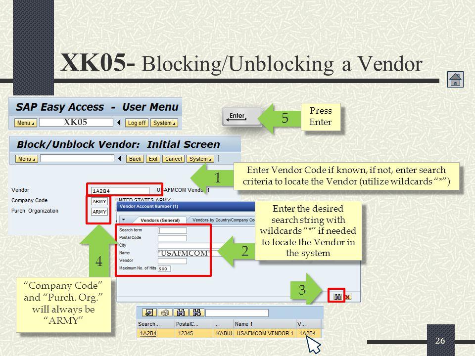 "XK05- Blocking/Unblocking a Vendor XK05 1 1 Enter Vendor Code if known, if not, enter search criteria to locate the Vendor (utilize wildcards ""*"") 2 2"
