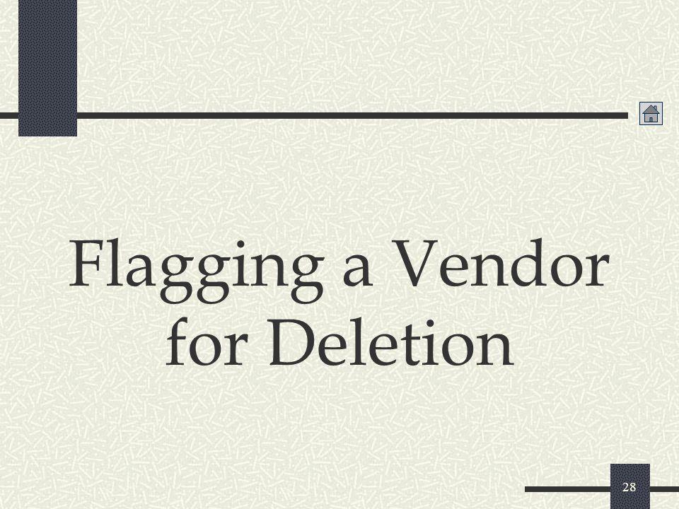28 Flagging a Vendor for Deletion