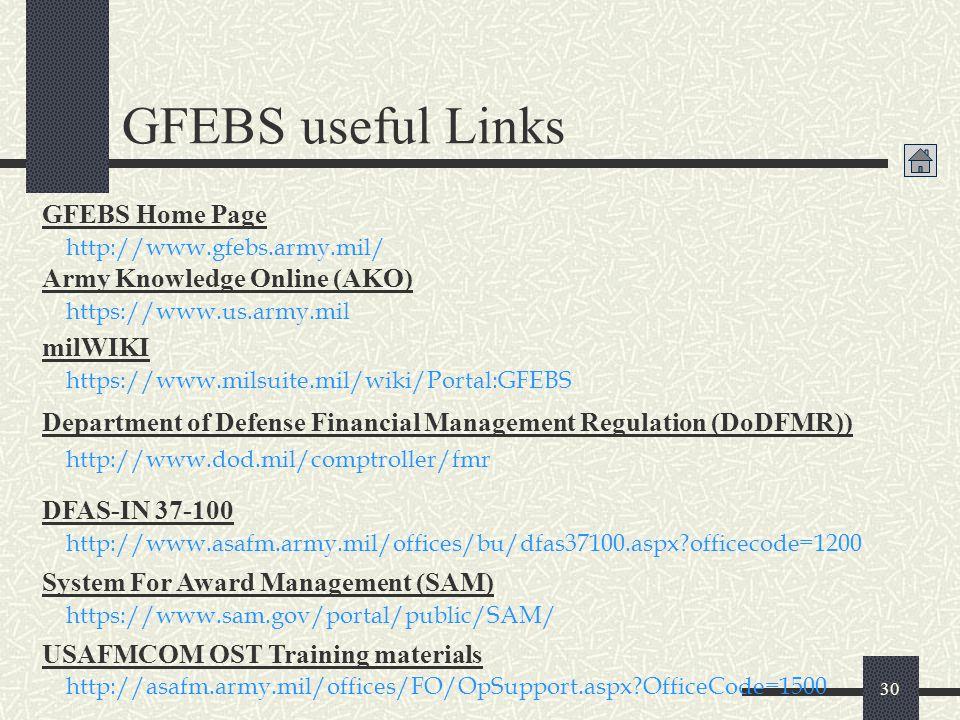 30 GFEBS useful Links https://www.us.army.mil Army Knowledge Online (AKO) https://www.milsuite.mil/wiki/Portal:GFEBS milWIKI http://www.dod.mil/comptr