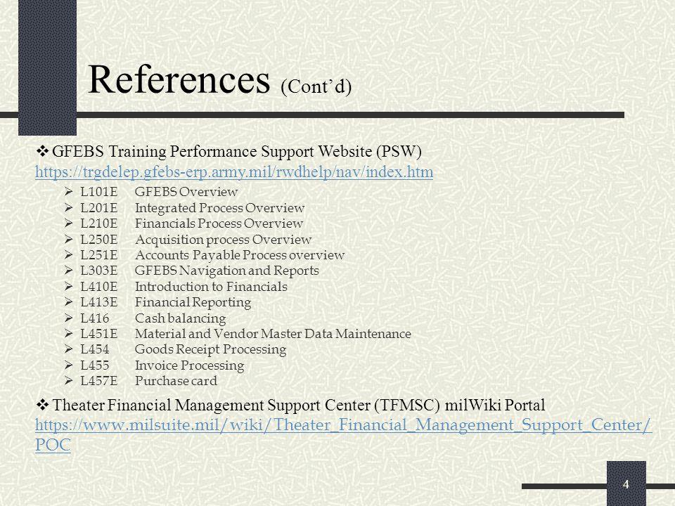 References (Cont'd)  L101E GFEBS Overview  L201E Integrated Process Overview  L210E Financials Process Overview  L250E Acquisition process Overvie