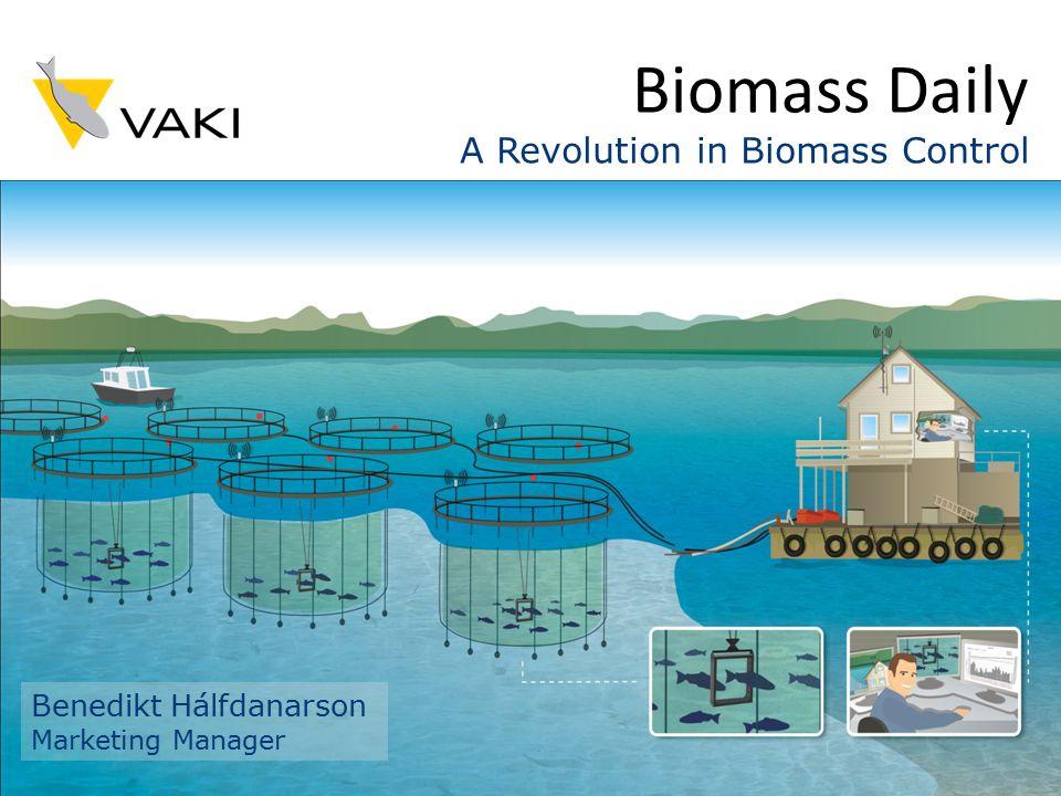 Biomass Daily A Revolution in Biomass Control Benedikt Hálfdanarson Marketing Manager