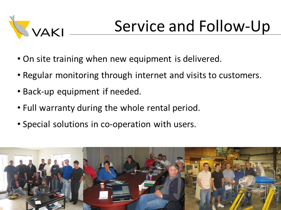 Service and Follow-Up On site training when new equipment is delivered.