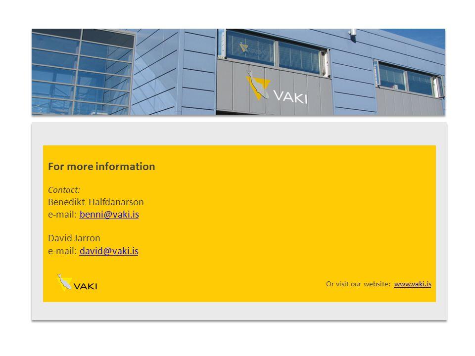 For more information Contact: Benedikt Halfdanarson e-mail: benni@vaki.isbenni@vaki.is David Jarron e-mail: david@vaki.isdavid@vaki.is Or visit our website: www.vaki.iswww.vaki.is