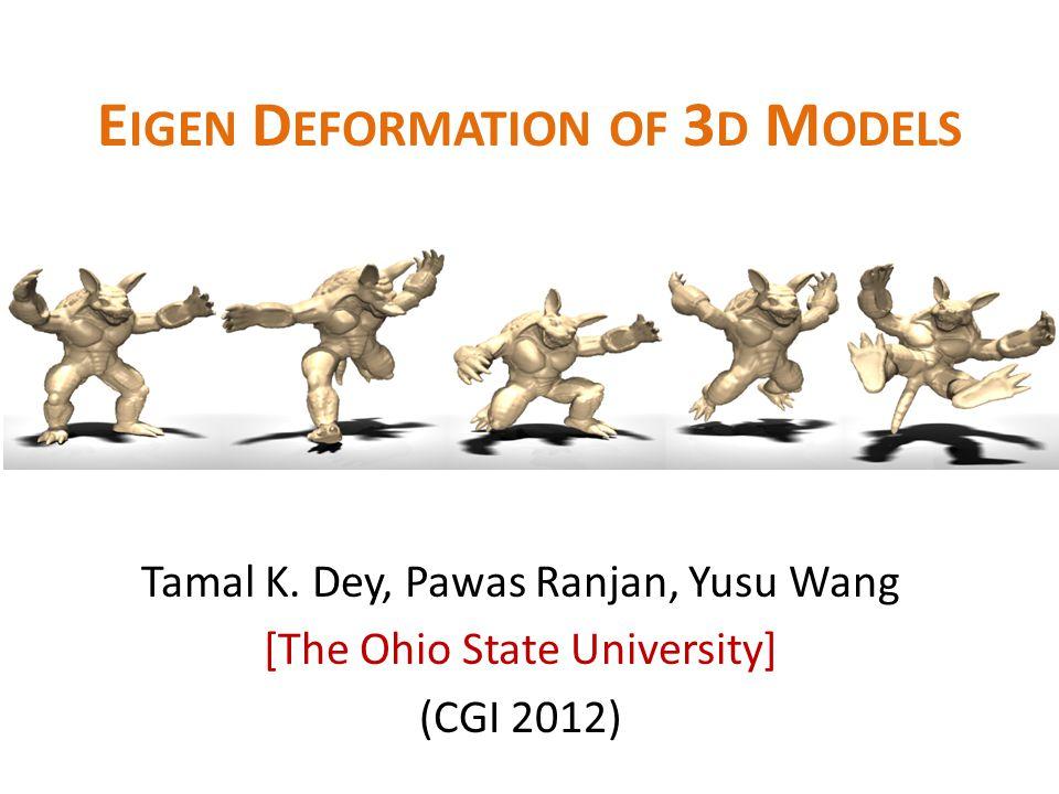 E IGEN D EFORMATION OF 3 D M ODELS Tamal K.