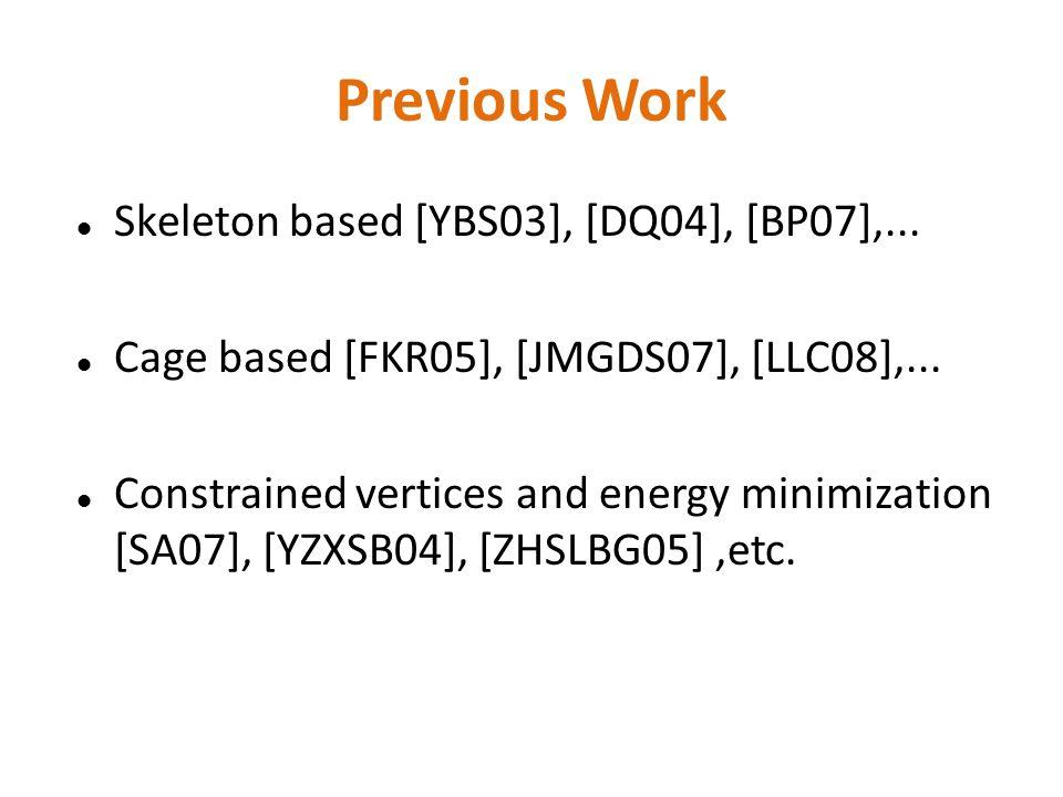 Previous Work Skeleton based [YBS03], [DQ04], [BP07],...
