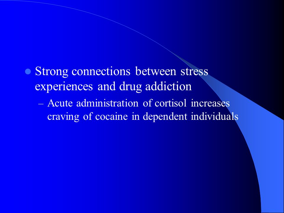 Strong connections between stress experiences and drug addiction – Acute administration of cortisol increases craving of cocaine in dependent individuals