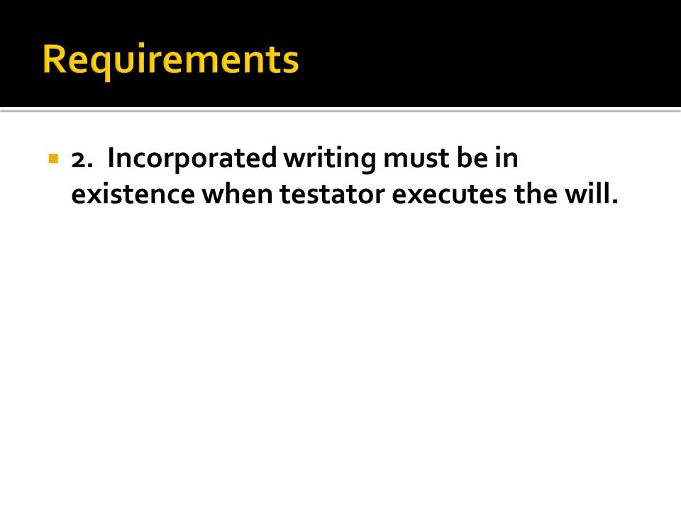  2. Incorporated writing must be in existence when testator executes the will.