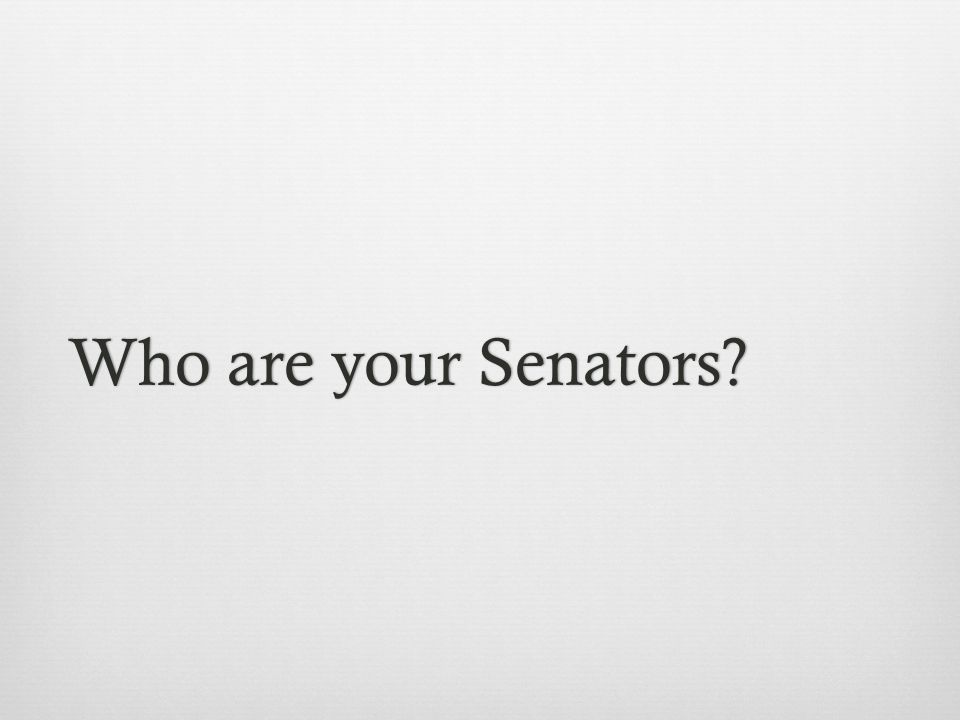Who are your Senators Who are your Senators